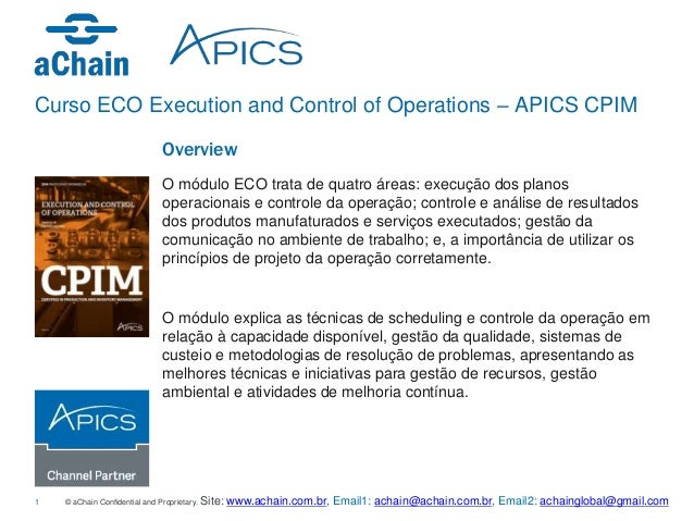 Curso ECO Execution and Control of Operations – APICS CPIM  Overview  O módulo ECO trata de quatro áreas: execução dos pla...