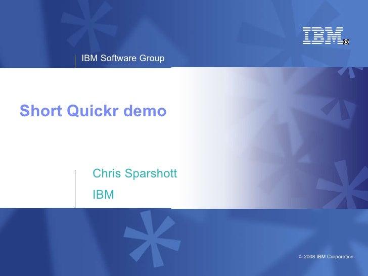 Short Quickr demo Chris Sparshott IBM