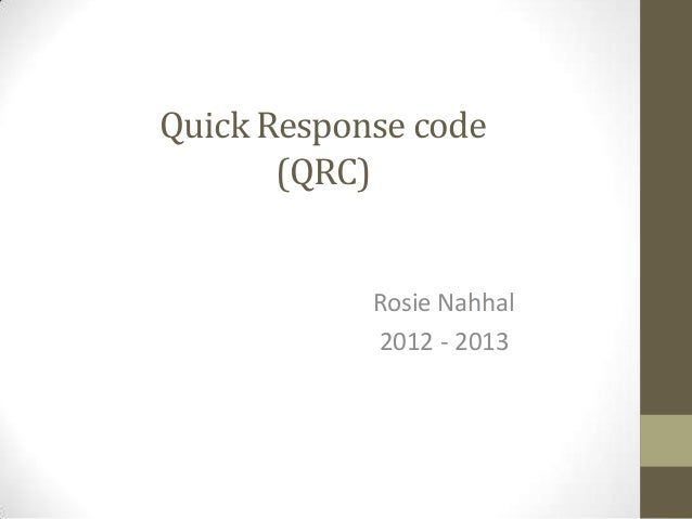 Quick Response code(QRC)Rosie Nahhal2012 - 2013