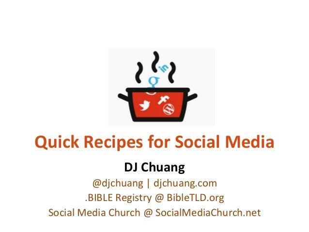 Quick  Recipes  for  Social  Media   DJ  Chuang   @djchuang  |  djchuang.com   .BIBLE  Registry  @...