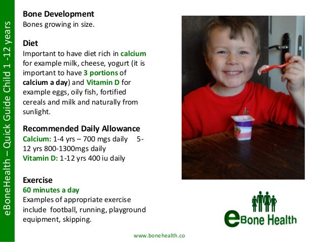 eBoneHealth–QuickGuideChild1-12years Exercise 60 minutes a day Examples of appropriate exercise include football, running,...