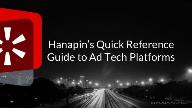 #thinkppc Hanapin's Quick Reference Guide to Ad Tech Platforms