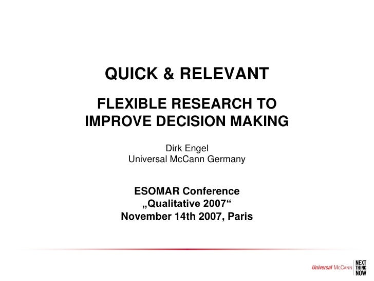 QUICK & RELEVANT   FLEXIBLE RESEARCH TO IMPROVE DECISION MAKING              Dirk Engel      Universal McCann Germany     ...