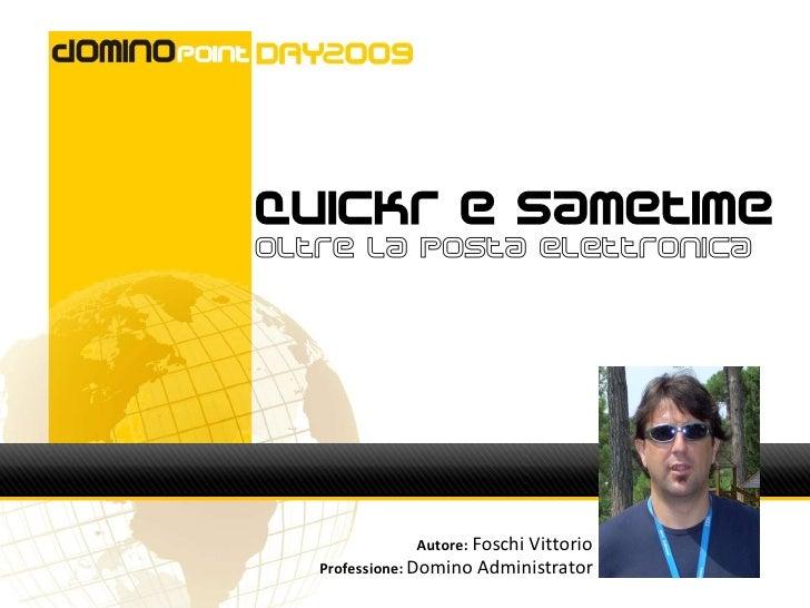 Quickr e Sametime Oltre la posta elettronica                   Autore: Foschi Vittorio    Professione: Domino Administrator