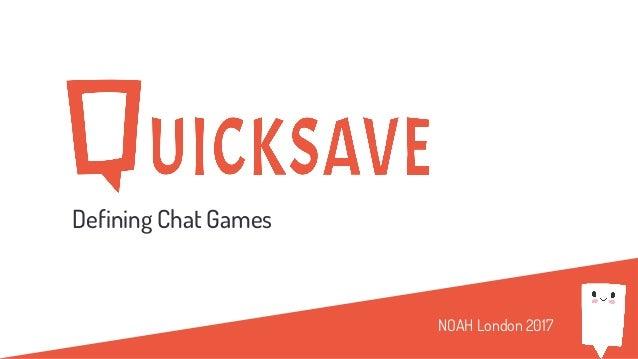 Defining Chat Games NOAH London 2017