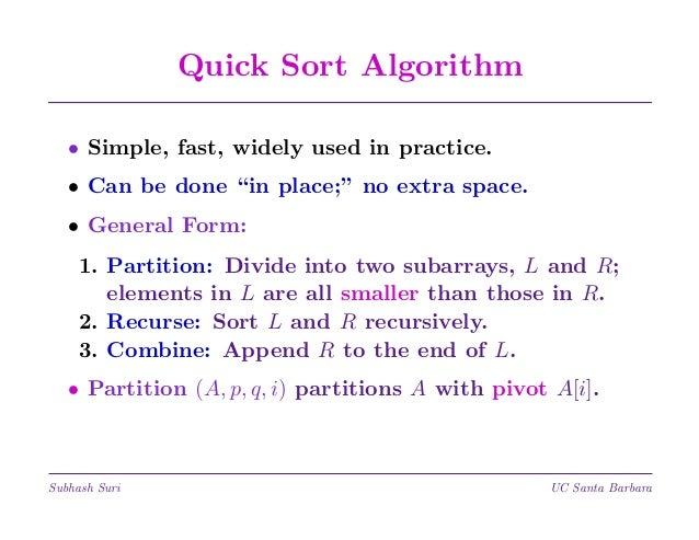 "Quick Sort Algorithm • Simple, fast, widely used in practice. • Can be done ""in place;"" no extra space. • General Form: 1...."