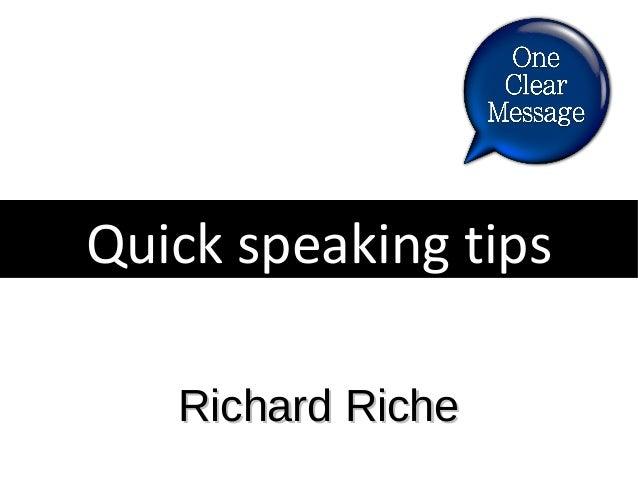 Quick speaking tips Richard Riche
