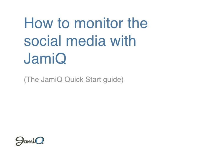 How to monitor the social media with JamiQ<br />(The JamiQ Quick Start guide)<br />