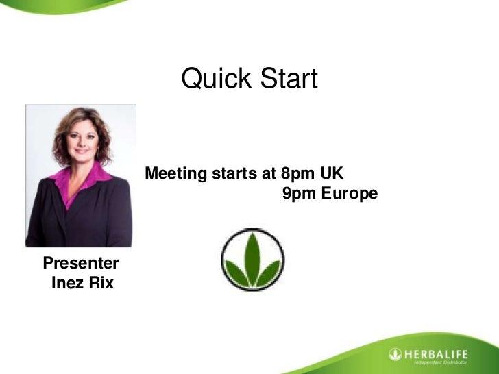 Quick Start<br />Meeting starts at 8pm UK <br />                              9pm Europe<br />Presenter<br />  Inez Rix<br />