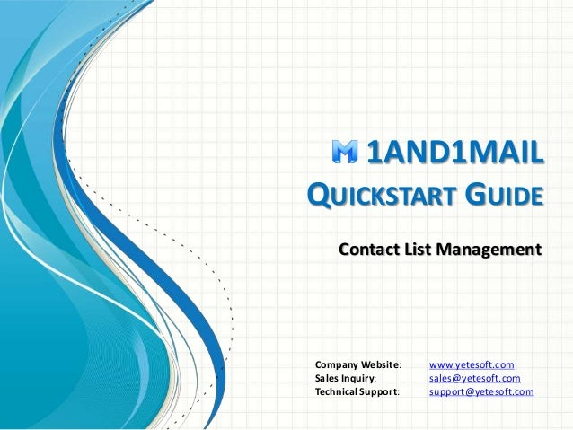 1AND1MAIL  QUICKSTART GUIDE  Contact List Management  Company Website: www.yetesoft.com  Sales Inquiry: sales@yetesoft.com...