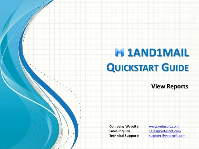1AND1MAIL  QUICKSTART GUIDE  View Reports  Company Website: www.yetesoft.com  Sales Inquiry: sales@yetesoft.com  Technical...