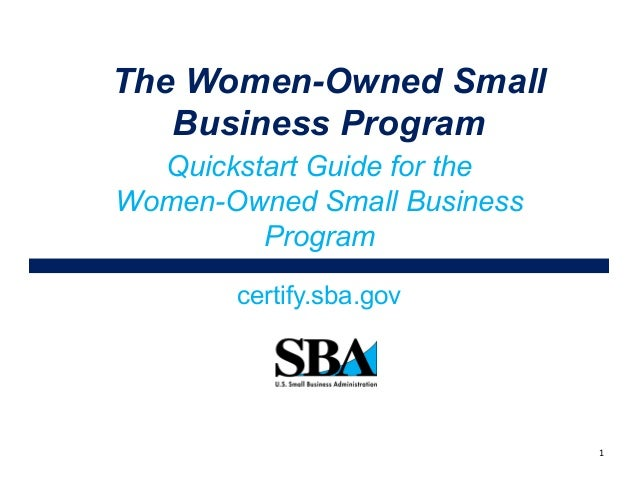 Quickstart Guide for the Women-Owned Small Business Program certify.sba.gov The Women-Owned Small Business Program 1