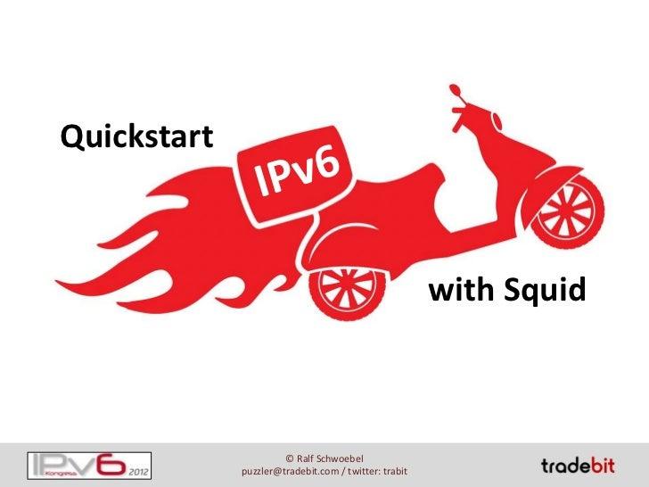 Quickstart                                                      with Squid                      © Ralf Schwoebel          ...