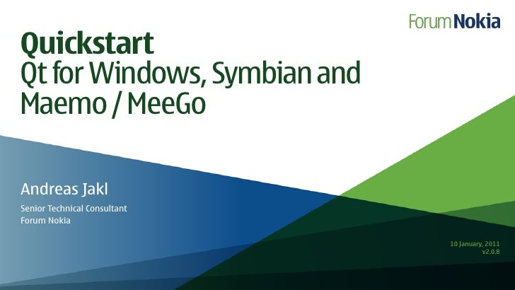 Quickstart Qt for Windows, Symbian and Maemo / MeeGo  Andreas Jakl Senior Technical Consultant Forum Nokia                ...