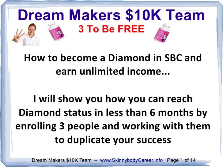 Dream Makers $10K Team                    3 To Be FREE How to become a Diamond in SBC and       earn unlimited income...  ...
