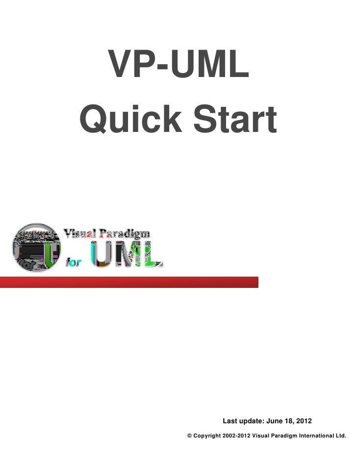VP-UMLQuick Start                  Last update: June 18, 2012      © Copyright 2002-2012 Visual Paradigm International Ltd.