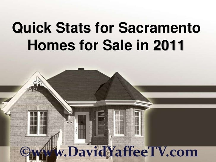 Quick Stats for Sacramento Homes for Sale in 2011 ©www.DavidYaffeeTV.com