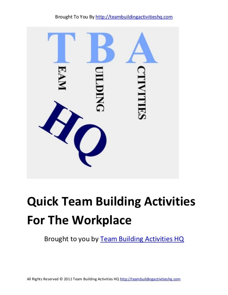Brought To You By http://teambuildingactivitieshq.comQuick Team Building ActivitiesFor The Workplace          Brought to y...