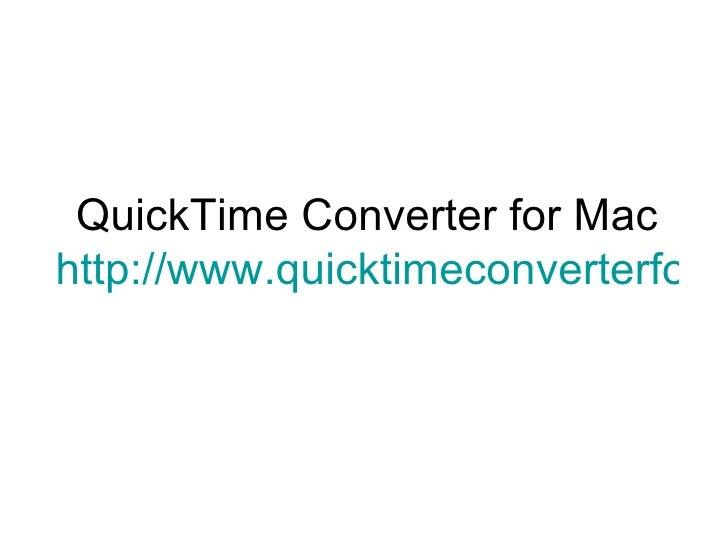 QuickTime Converter for Mac http://www.quicktimeconverterfor-mac.com