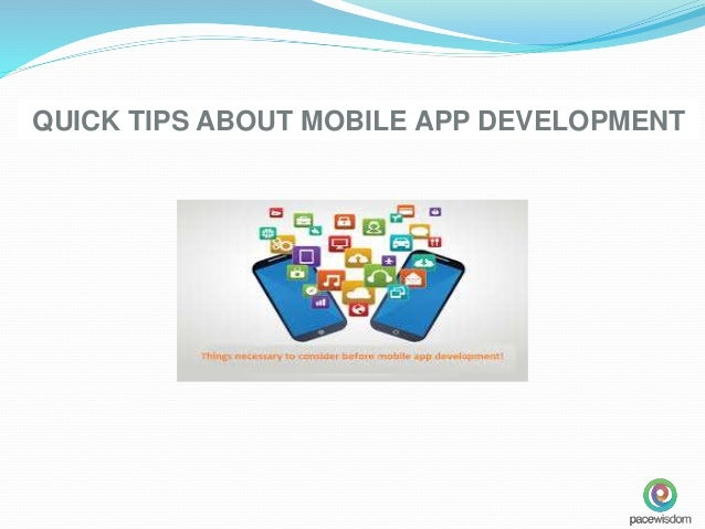 QUICK TIPS ABOUT MOBILE APP DEVELOPMENT