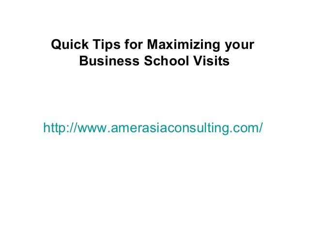 http://www.amerasiaconsulting.com/Quick Tips for Maximizing yourBusiness School Visits