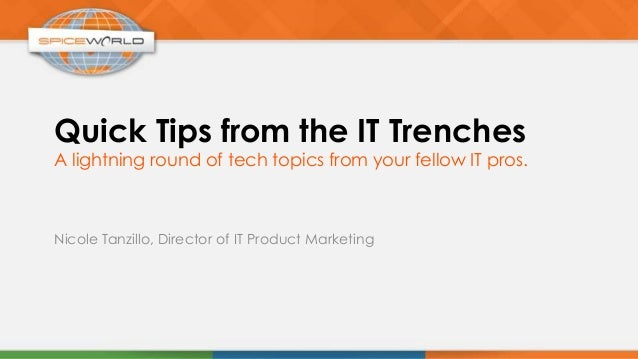 Quick Tips from the IT TrenchesA lightning round of tech topics from your fellow IT pros.Nicole Tanzillo, Director of IT P...