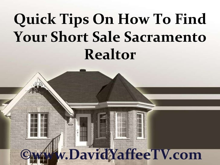 Quick Tips On How To Find Your Short Sale Sacramento Realtor<br />©www.DavidYaffeeTV.com<br />