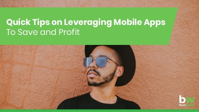 Quick Tips on Leveraging Mobile Apps To Save and Profit