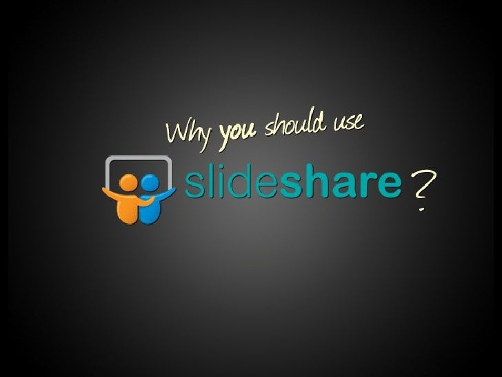 Why you should use SlideShare?