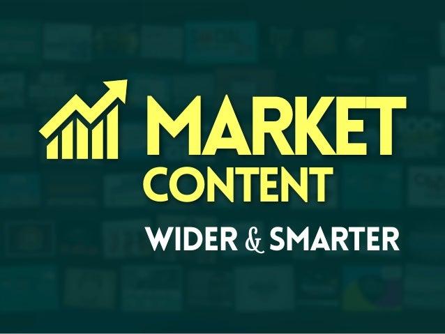 Market Content  wideR & smarter