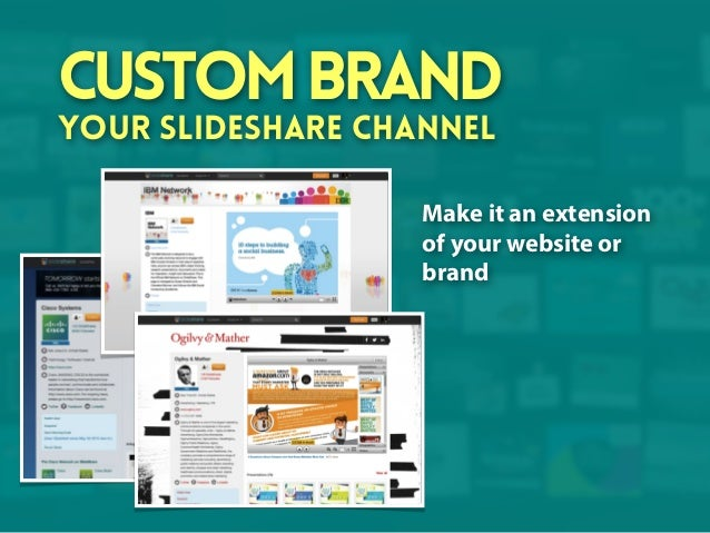 Custom brand your SlideShare channel  Make it an extension of your website or brand