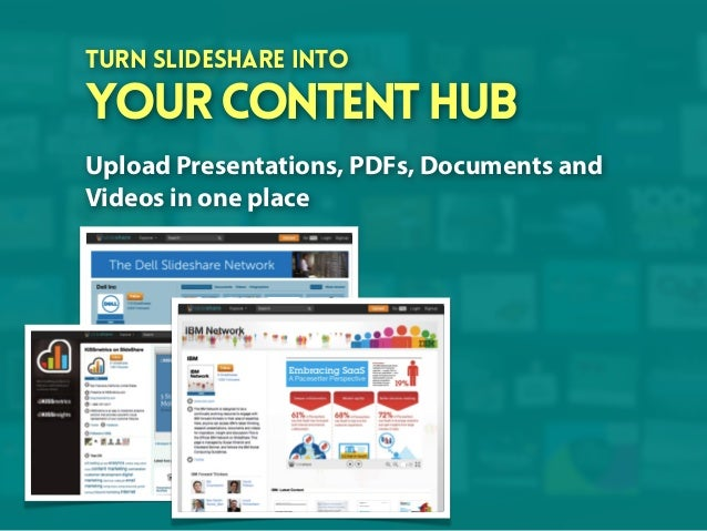 Turn SlideShare into  your content hub Upload Presentations, PDFs, Documents and Videos in one place