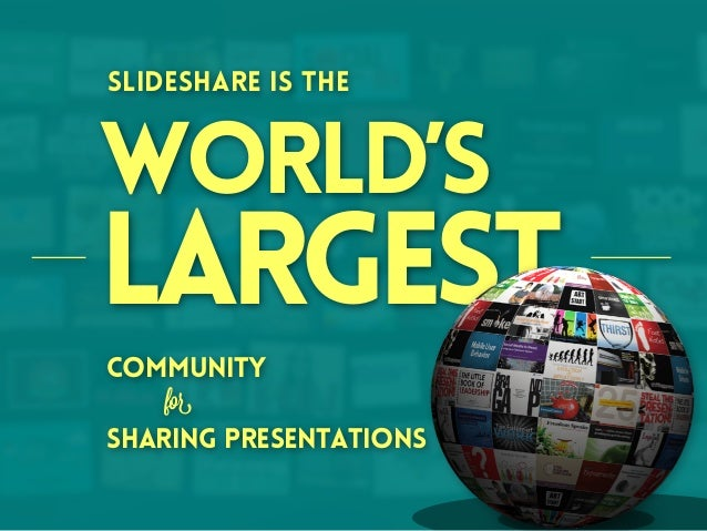 SlideShare is the  World's  Largest community for sharing presentations