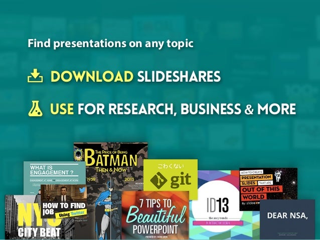Find presentations on any topic  Download SlideShares use for research, business & more