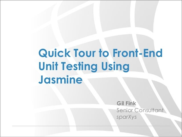 Gil Fink Senior Consultant sparXys Quick Tour to Front-End Unit Testing Using Jasmine