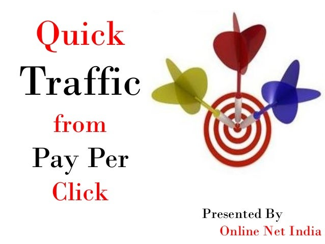 Quick Traffic from Pay Per Click Presented By Online Net India