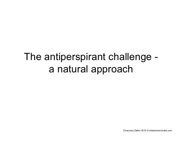 Chauncey Zalkin 2010 © whatwomenmake.com The antiperspirant challenge - a natural approach