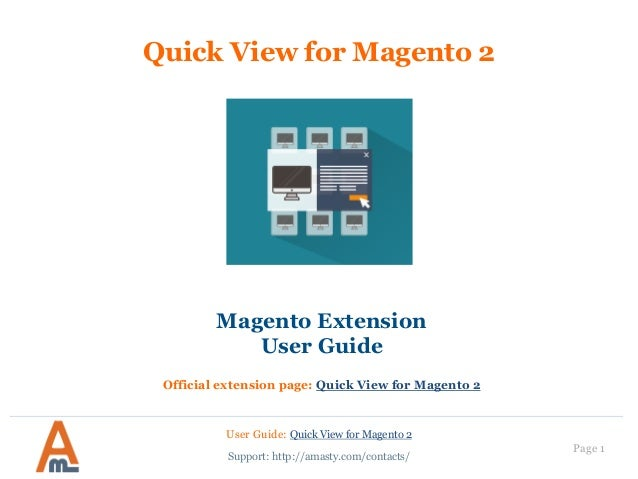 User Guide: Quick View for Magento 2 Page 1 Quick View for Magento 2 Magento Extension User Guide Official extension page:...