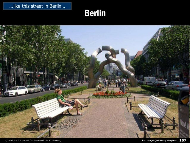 San Diego Quickway Proposal© 2017 by The Center for Advanced Urban Visioning 107 Berlin ...like this street in Berlin…