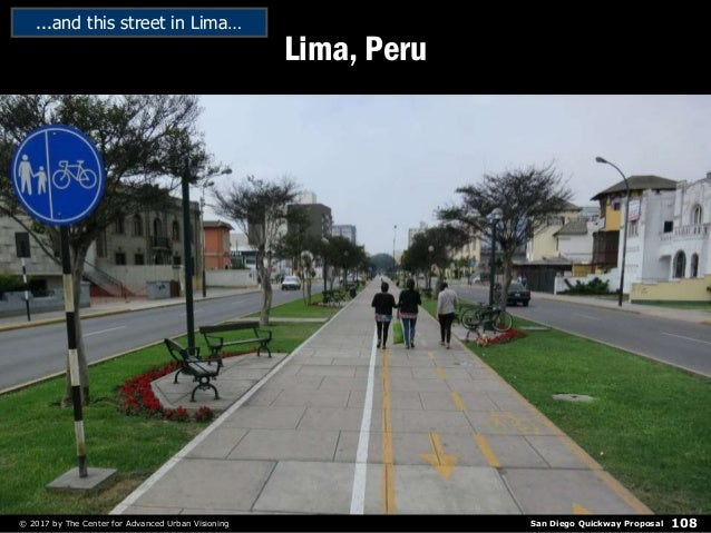 San Diego Quickway Proposal© 2017 by The Center for Advanced Urban Visioning 108 Lima, Peru ...and this street in Lima…