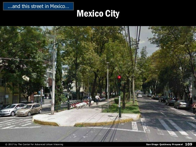 San Diego Quickway Proposal© 2017 by The Center for Advanced Urban Visioning 109 Mexico City ...and this street in Mexico…