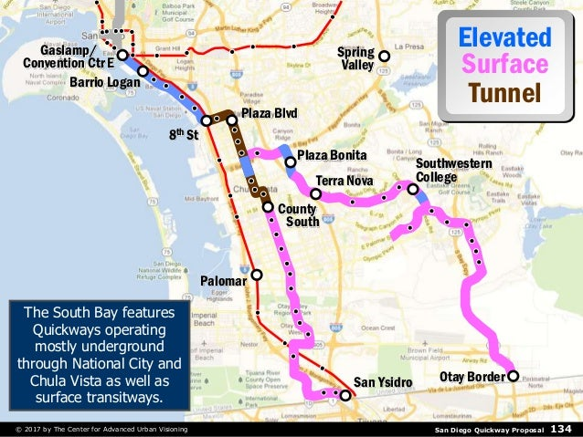 San Diego Quickway Proposal 134© 2017 by The Center for Advanced Urban Visioning Spring Valley Gaslamp/ Convention Ctr E B...