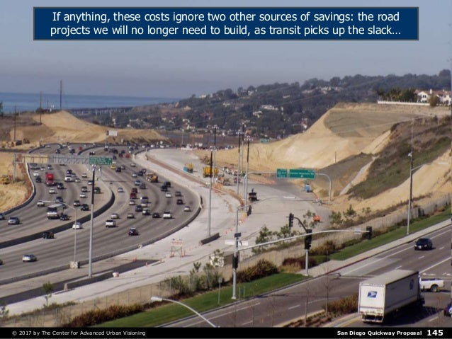 San Diego Quickway Proposal© 2017 by The Center for Advanced Urban Visioning 145 If anything, these costs ignore two other...