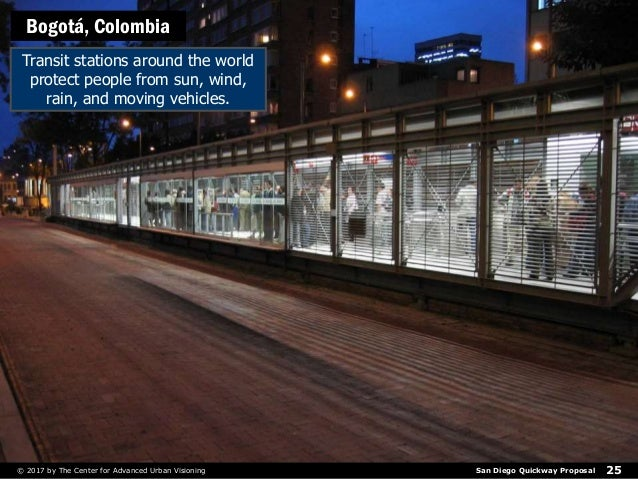 San Diego Quickway Proposal© 2017 by The Center for Advanced Urban Visioning 25 Bogotá, Colombia Transit stations around t...
