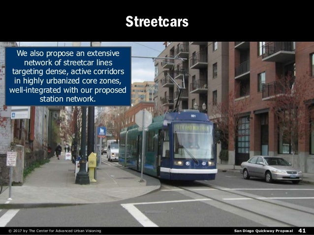 San Diego Quickway Proposal© 2017 by The Center for Advanced Urban Visioning 41 Streetcars We also propose an extensive ne...
