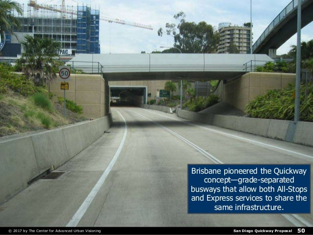 San Diego Quickway Proposal© 2017 by The Center for Advanced Urban Visioning 50 Brisbane pioneered the Quickway concept—gr...