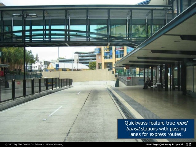 San Diego Quickway Proposal© 2017 by The Center for Advanced Urban Visioning 52 Quickways feature true rapid transit stati...