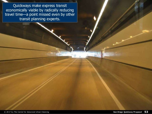 San Diego Quickway Proposal© 2017 by The Center for Advanced Urban Visioning 53 Quickways make express transit economicall...