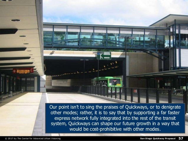San Diego Quickway Proposal© 2017 by The Center for Advanced Urban Visioning 57 Our point isn't to sing the praises of Qui...