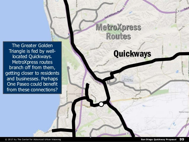 San Diego Quickway Proposal© 2017 by The Center for Advanced Urban Visioning 99 MetroXpress Routes Quickways The Greater G...